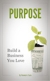 Purpose - Build a Business You Love